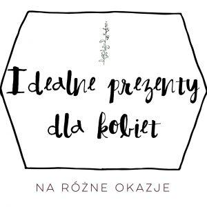 ea0aa45dc3f6a5 Idealne prezenty dla kobiet na różne okazje - nebule.pl