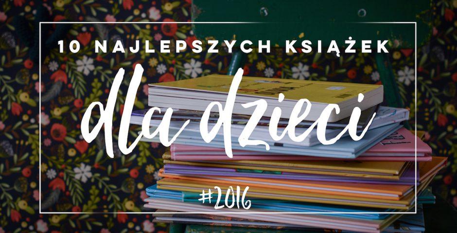 3ef07d09fde Najlepsze książki dla dzieci 2016 r. - nebule.pl