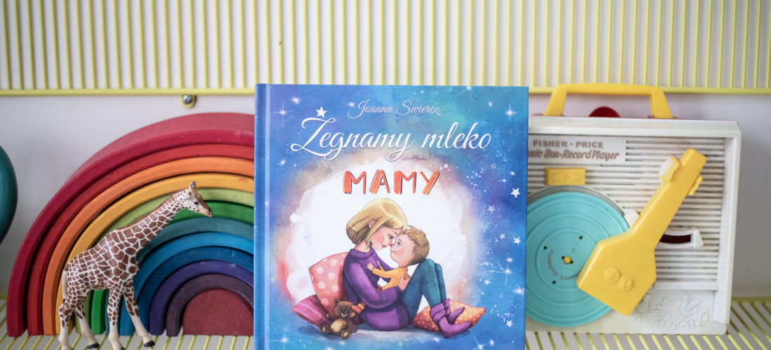 Żegnamy mleko mamy – książka terapeutyczna dla dzieci
