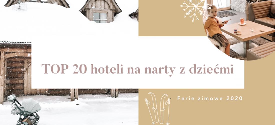 Atrakcyjne miejsca dla dzieci – ferie zimowe 2020 – ranking czytelniczek – TOP 20 hoteli na narty